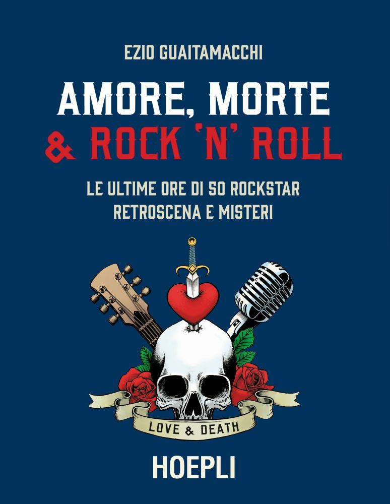 """""""Amore morte & Rock'n'Roll"""" - Le ultime ore di 50 rockstar"""