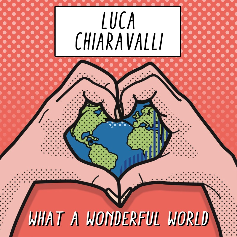 "Luca Chiaravalli ci presenta la sua ""What a wonderful world"""
